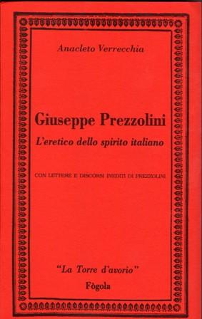 GIUSEPPE PREZZOLINI , L'ERETICO DELLO SPIRITO ITALIANO - ANACLETO VERRECCHIA