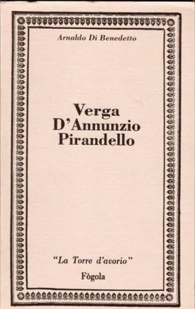 VERGA D'ANNUNZIO PIRANDELLO - ARNALDO DI BENEDETTO